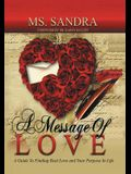 A Message Of Love: A Guide To Finding Real Love and Your Purpose In Life
