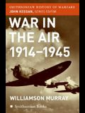War in the Air 1914-45 (Smithsonian History of Warfare)