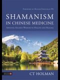 Shamanism in Chinese Medicine: Applying Ancient Wisdom to Health and Healing