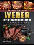 The Comprehensive Weber Wood Pellet Grill Cookbook: 1000-Day Tasty And Delicious Wood Pellet Grill Recipes For Beginners