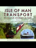 Isle of Man Transport: A Colour Journey in Time: Steam Railways, Ships, and Road Services Buses