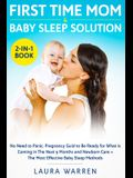 First Time Mom & Baby Sleep Solution 2-in-1 Book: No Need to Panic, Pregnancy Guide to Be Ready for What is Coming in The Next 9 Months and Newborn Ca