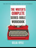 The Writer's Complete Series Bible Workbook: The one tool a series writer can't live without.