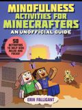 Mindfulness Activities for Minecrafters: More Than 50 Activities to Help Kids Relax and Focus!
