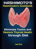 Hashimoto's: Hashimoto's Cookbook Eliminate Toxins and Restore Thyroid Health through Diet In 1 Month