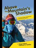 Above the Mountain's Shadow: A Journey of Hope and Adventure Inspired by the Forgotten