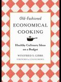 Old-Fashioned Economical Cooking: Healthy Culinary Ideas on a Budget