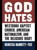 God Hates: Westboro Baptist Church, American Nationalism, and the Religious Right