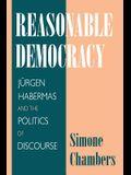 Reasonable Democracy: Jürgen Habermas and the Politics of Discourse