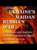 Ukraine's Maidan, Russia's War Lib/E: A Chronicle and Analysis of the Revolution of Dignity
