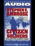 Citizen Soldiers: The U. S. Army from the Normandy Beaches to the Bulge to the Surrender of Germany-June 7, 1944 to May 7, 1945