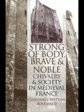 Strong of Body, Brave and Noble: Chivalry and Society in Medieval France