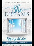 She Dreams - Women's Bible Study Guide with Leader Helps: Live the Life You Were Created for