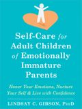 Self-Care for Adult Children of Emotionally Immature Parents: Honor Your Emotions, Nurture Your Self, and Live with Confidence