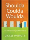 Shoulda, Coulda, Woulda: Live in the Present, Find Your Future