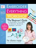 Embroider Everything Workshop: The Beginner's Guide to Embroidery, Cross-Stitch, Needlepoint, Beadwork, Applique, and More [With Iron-On Transfer Patt