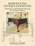 Reproducing Antique Furniture: Instructions and Measured Drawings for 40 Classic Projects