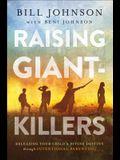 Raising Giant-Killers: Releasing Your Child's Divine Destiny Through Intentional Parenting
