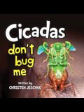 Cicadas Don't Bug Me
