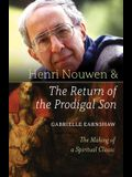 Henri Nouwen and the Return of the Prodigal Son: The Making of a Spiritual Classic