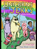 Unicorns Are Jerks: Coloring and Activity Book