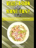Vegetarian Diet Made Easy 2021: Easy, Tasty and Low Cost Recipes for Every Meal to Lose Weight, Burn Fat and Transform Your Body