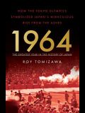 1964: The Greatest Year in the History of Japan: How the Tokyo Olympics Symbolized Japan's Miraculous Rise from the Ashes