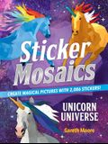 Sticker Mosaics: Unicorn Universe: Create Magical Pictures with 2,086 Stickers!