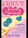 Cricut and Crochet For Beginners: 2 BOOKS IN 1: The Ultimate Step-by-Step Guide To Start and Mastering Cricut and Crochet With Tips, Tools and Accesso