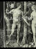 The Good Gardener?: Nature, Humanity and the Garden