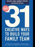 31 Creative Ways to Build Your Family Team: Practical Everyday Tools That Will Make an Immediate Difference