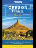 Moon Oregon Trail Road Trip: Historic Sites, Small Towns, and Scenic Landscapes Along the Legendary Westward Route