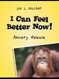 I Can Feel Better Now!: Anxiety Release