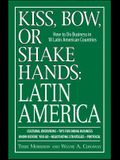 Kiss, Bow, or Shake Hands, Latin America: How to Do Business in 18 Latin American Countries