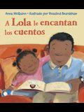 A Lola Le Encantan Los Cuentos = Lola Loves Stories