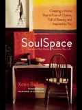 SoulSpace: Transform Your Home, Transform Your Life -- Creating a Home That Is Free of Clutter, Full of Beauty, and Inspired by Y