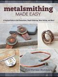 Metalsmithing Made Easy: A Practical Guide to Cold Connections, Simple Soldering, Stone Setting, and More