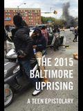 The 2015 Baltimore Uprising: A Teen Epistolary