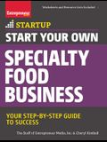 Start Your Own Specialty Food Business: Your Step-By-Step Startup Guide to Success