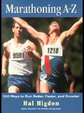 Marathoning A to Z: 500 Ways to Run Better, Faster, and Smarter