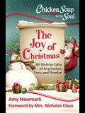 Chicken Soup for the Soul: The Joy of Christmas: 101 Holiday Tales of Inspiration, Love and Wonder
