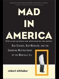 Mad in America: Bad Science, Bad Medicine, and the Enduring Mistreatment of the Mentally Ill