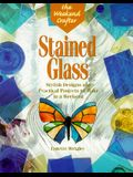 Stained Glass: Stylish Designs and Practical Projects to Make in a Weekend