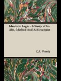 Idealistic Logic - A Study of Its Aim, Method and Achievement