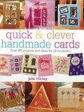 Quick & Clever Handmade Cards: Over 80 Projects and Ideas for All Occasions