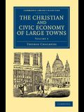 The Christian and Civic Economy of Large Towns: Volume 3