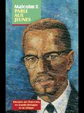 Malcolm X Parle Aux Jeunes: Discours Aux États-Unis, En Grande-Bretagne Et En Afrique