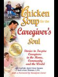Chicken Soup for the Caregiver's Soul: Stories to Inspire Caregivers in the Home, Community and the World