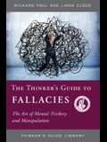 The Thinker's Guide to Fallacies: The Art of Mental Trickery and Manipulation