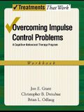 Overcoming Impulse Control Problems: A Cognitive-Behavioral Therapy Program, Workbook